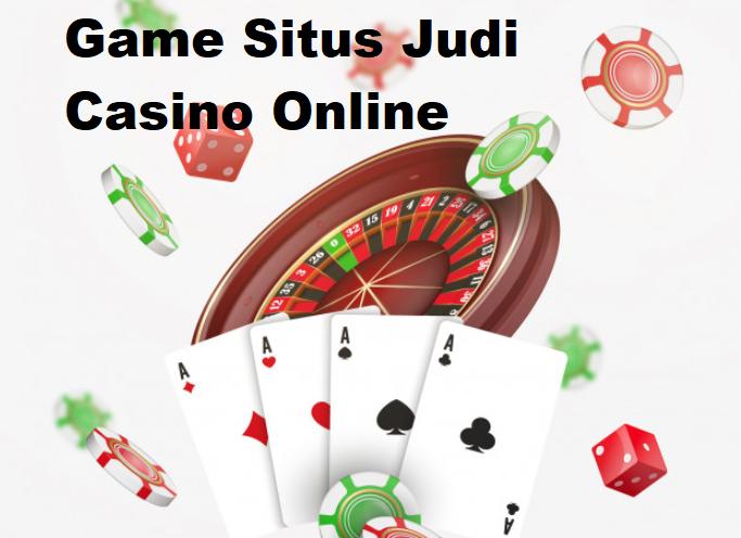 Game Situs Judi Casino Online