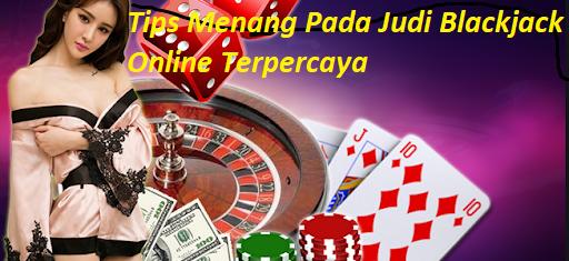 Tips Menang Pada Judi Blackjack Online Terpercaya