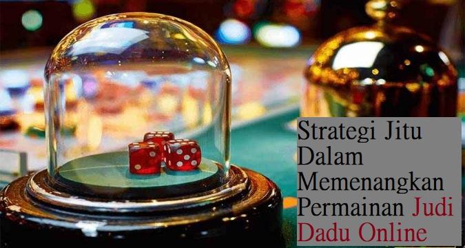 Strategi Jitu Dalam Memenangkan Permainan Judi Dadu Online