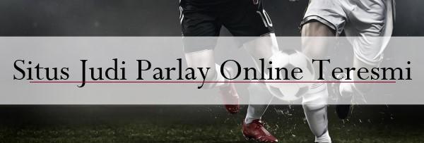 Situs Judi Parlay Online Teresmi