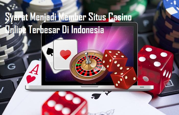 Syarat Menjadi Member Situs Casino Online Terbesar Di Indonesia