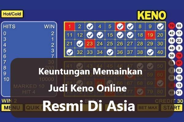 Keuntungan Memainkan Judi Keno Online Resmi Di Asia